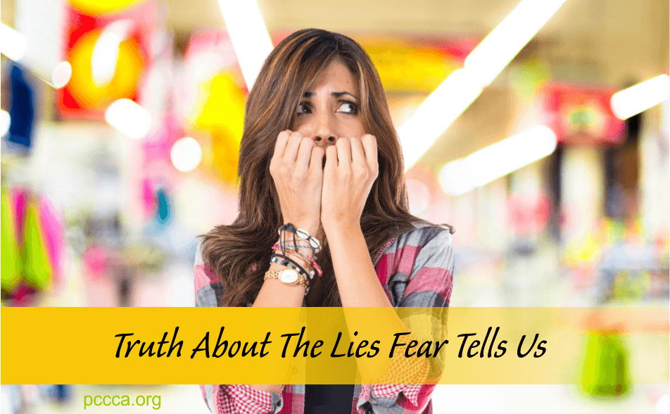 Truth About the Lies Fear Tells Us - blog 041216 https://pccca.org